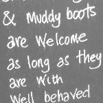 Children, Dogs and Muddy Boots Welcome!
