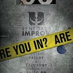 Renegade Improv every Friday and Saturday at 10:30 pm