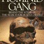 The Hominid Gang, Behind the Scenes in the Search for Human Origins