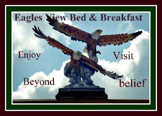 Eagles View Bed &amp; Breakfast: Enjoy Visit Beyond Belief= EVB&amp;B