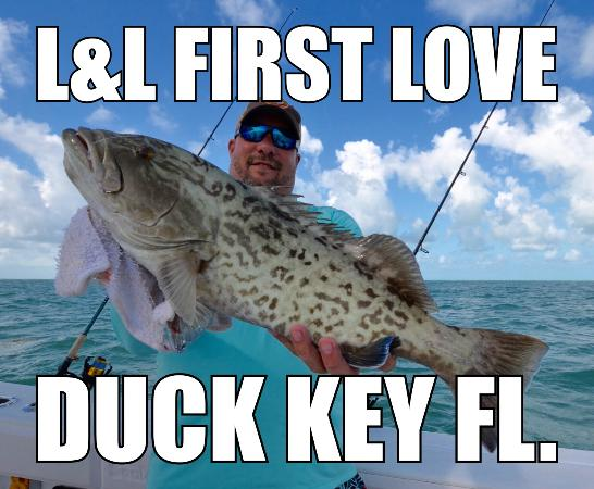 Can you say grouper picture of l l first love for Duck key fishing charters