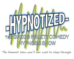 Hypnotized! The Gregg Pruett Comedy Hypnosis Show
