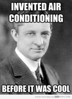 FUN FACT: The first air conditioner, invented by Willis Carrier in 1902, was designed to control