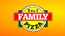 2 for 1 Family Pizza