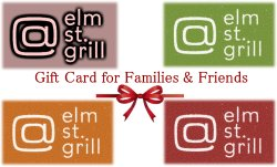 Gift Cards for your LOVED ones for this Holiday Season — at At elm st. grill.