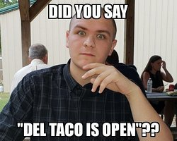I was order #1 on opening day at Del Taco Douglasville.  It's really good stuff!