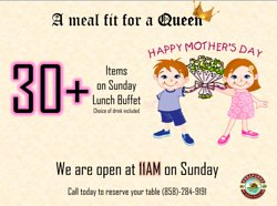 Meal fit for a QUEEN....  Treat MOM to an extravagant buffet at Annapurna Mira Mesa this Sunday.   We are open at 11AM.  Reservations recommended. (858)-284-9191