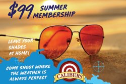 Summer Membership available at Calibers ! Shoot where the weather is always perfect