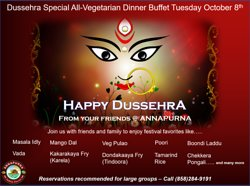 Your friends at Annapurna wish you all a happy Dussehra.  May this Vijaya Dasami festival bring us all courage and strength to reach our goals.  Join us for dinner to celebrate Dussehra with festival favorite specials in our dinner buffet.
