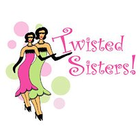 Twisted Sisters!