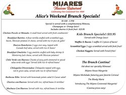 Mijares serves Brunch on Saturday & Sunday!  Here is the New Alice's Weekend Brunch Specials. The most delicious brunch specials served to you on a sanitized clean table 6 ft socially distant. We ask mask be worn entering Mijares  & when  you leave your table!  Let's keep everyone safe!