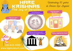 Who are Hare Krishnas? What do they do ? Learn history and philosophy at Bhagavad-gita Diorama-Museum; Iskcon Los Angeles !  What could be more better then knowing along with special celebration of 50th Anniversary of temple ? You can walkin or book your appointment for Krishna Experience at www.bgmuseum.com ! Call 310-845-9333 for more details! Open daily from 10am to 5pm And special time from 28th August to 31st August 2021 - 10am to 8pm !  Limited time extended hours only !  Hare Krishna