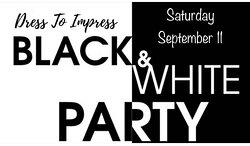 Black & White party, September 11th.  6pm-8pm