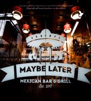 ‪Maybe Later Mexican Bar & Grill‬