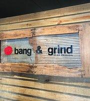 Bang and Grind