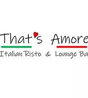 That's Amore Italian Risto & Lounge Bar