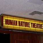 "Marquis for the recently (and deservedly) renamed ""Human Nature Theater""."