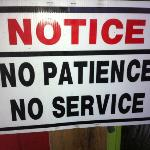 there is a reason they have this posted at the front door... service is BAD!