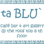 ta BLU` - Cafe bar & art gallery @ the roof top 8th floor