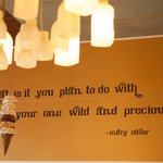 A favorite quote and locally made (Wes of Mirador Glass) Straus bottle light fixture