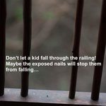 Don't let a kid fall through the railing - many missing rails! But perhaps the exposed nails wil