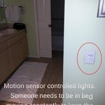 Motion sensor controlled lights in bath/vanity.  Someone needs to be in bed moving constantly to