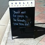 Beautiful quote. This was probably the sign that I saw that help me find Amelia Espresso