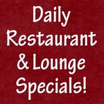 Daily restaurant & lounge specials!