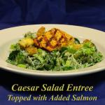 Caesar Salad Entree - with Salmon or Chicken