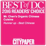 In 2016, Mr. Chen's Organic Chinese won DC City Paper Readers' Choice Best Chinese Runner up!