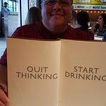 """Quit Thinking, Start Drinking"""