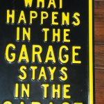 WHAT HAPPENS IN THE GARAGE ...