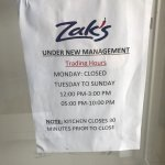 Zak's is now under new management as of early march, with new trading hours.