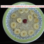 Slow cooked Porridge with Banana Rounds and honey