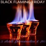 3 Shots flameados x $10* / Black flaming friday :)