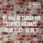 Burgermeister will be closed for summer holidays from 31.07 - 07.08.2017