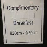 Free breakfast, if you can get up in time.