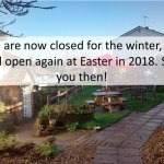 We are closed for the winter, we open again at Easter 2018. See you then!