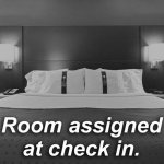 Room Assigned at Check In.