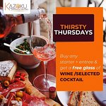 Thirsty Thursdays Buy any starter + entree and get a free glass of wine/selected cocktail