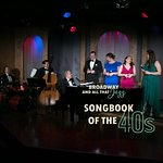 SONGBOOK OF THE 40s, part of our BROADWAY AND ALL THAT JAZZ season, runs January 18 through February 17, 2018.