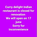 Curry delight indian restaurant closed for renovation,We will reopen on 17 june,