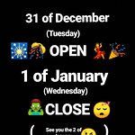 31 of December OPEN 1 of January CLOSE see you at 2 of January