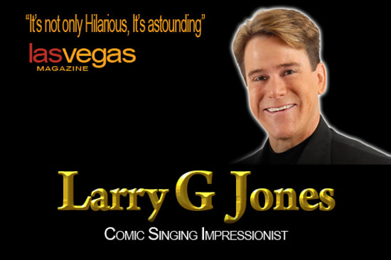 Larry G. Jones - Comic Singing Impressionist : Larry G Jones - Las Vegas Magazine Quote