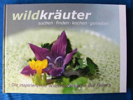 Hotel-Restaurant Feiler: Wildkräuter-Kochbuch der Feilers