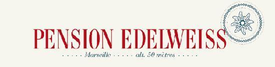 La Pension Edelweiss: Pension Edelweiss, marseille