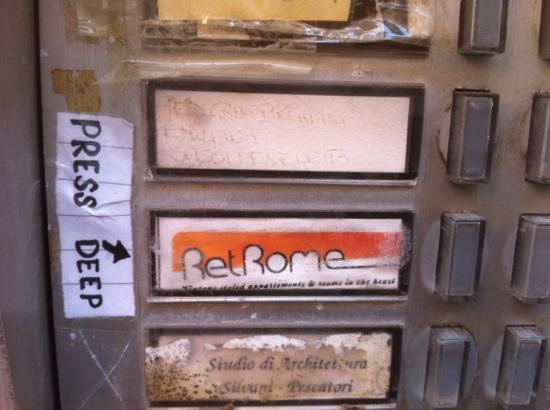Retrome Rome: Press the buzzer really hard. you can hear it when it rings. if no one let's you in then call th
