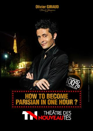 How to become Parisian in one hour?: NOW PLAYING AT THE THEATRE DES NOUVEAUTES !