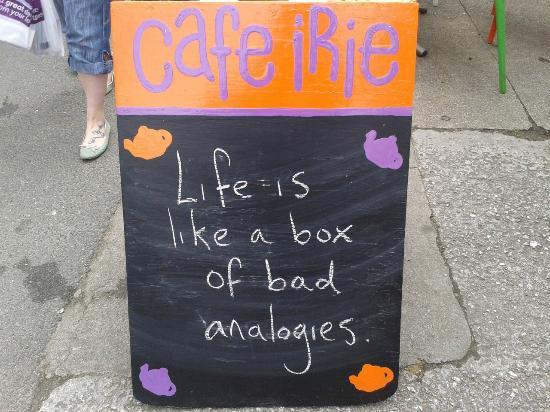 Cafe Irie : Life is like a box of bad analogies...