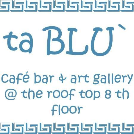 Tablu` : ta BLU` - Cafe bar & art gallery @ the roof top 8th floor